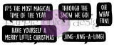 "It's The Most Magical Time of The Year 1 7/8"" x 3/4""  Have Yourself A Merry Little Christmas 2 1/8"" x 3/4""  Through the Snow We Go 1 1/4"" x 3/4""  Jing-Jing-A-Ling 1 3/4"" x 1/2""  Oh What Fun! 5/8"" x 1"""