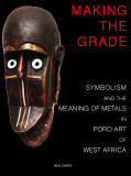 Making the Grade: Symbolism and the Meaning of Metals in Poro Art of West Africa
