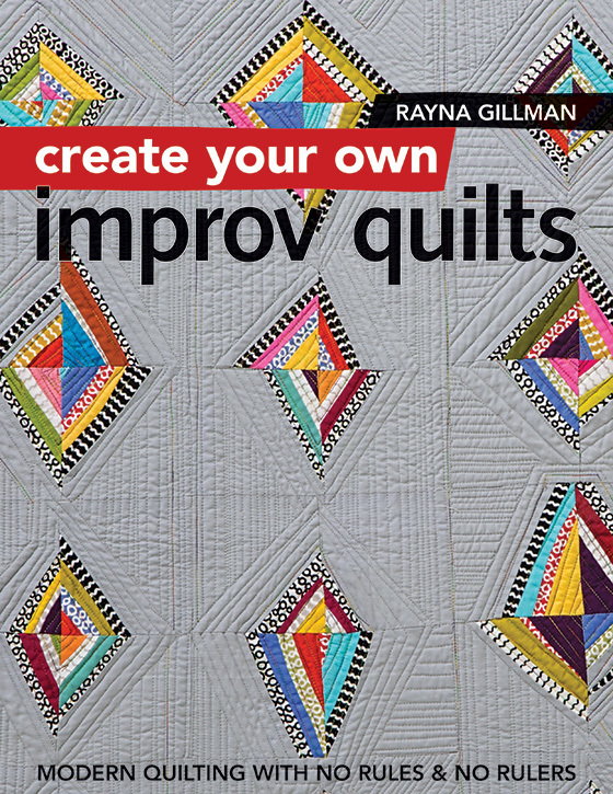 Create your own improv quilts by Rayna Gillman