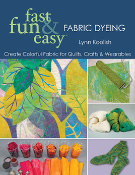 Fast, Fun & Easy Fabric Dyeing Print-on-Demand Edition