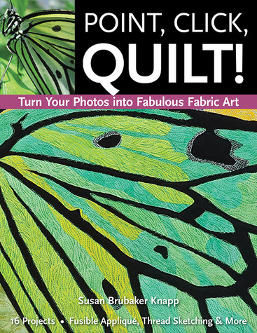 Point Click Quilt! Turn Your Photos into Fabulous Fabric Art Print-on-Demand Edition