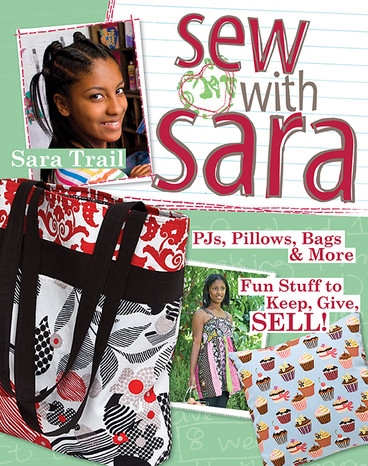 Sew with Sara: PJs, Pillows, Bags & More • Fun Stuff to Keep, Give, SELL! by Sara Trail