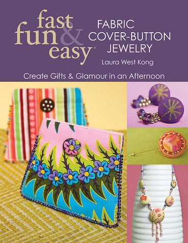 Fast, Fun & Easy Fabric Cover-Button Jewelry