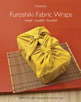 Furoshiki Fabric Wraps: Simple • Reusable • Beautiful by Pixeladies