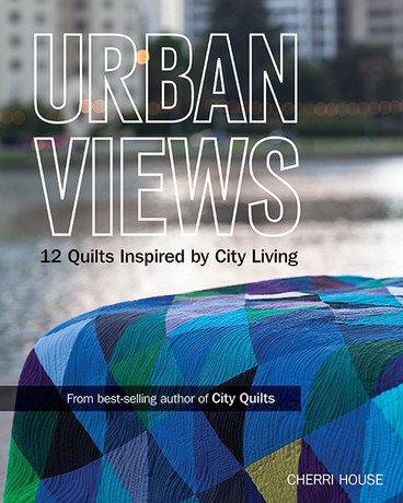 Urban Views: 12 Quilts Inspired by City Living by Cherri House