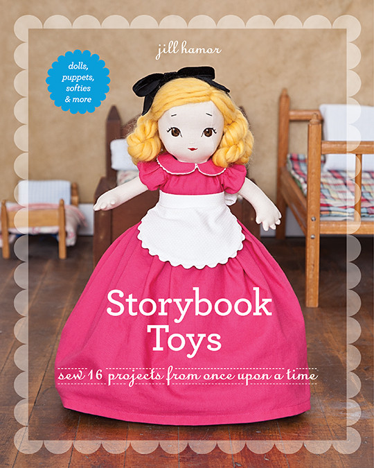 Storybook Toys: Sew 16 Projects from Once Upon a Time - Dolls, Puppets, Softies & More