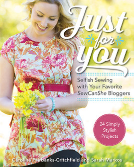 Just for You - Selfish Sewing with Your Favorite Sew CanShe Bloggers