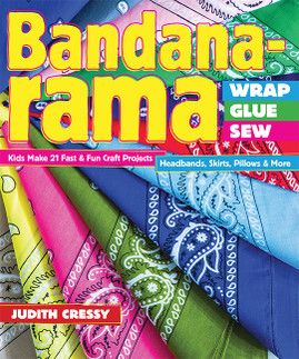 Bandana-rama - Wrap, Glue, Sew: Kids Make 21 Fast & Fun Craft Projects - Headbands, Skirts, Pillows & More