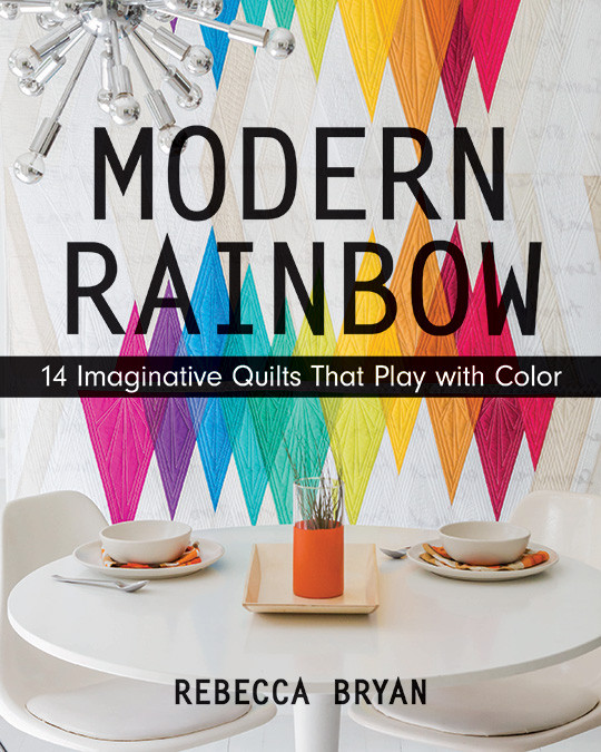 MODERN RAINBOW 14 Imaginative Quilts That Play with Color by Rebecca Bryan #modernrainbow #ctpublishing #stashbooks #modernquilting #roygbiv #quilting #improv #rainbowismyfavoritecolor