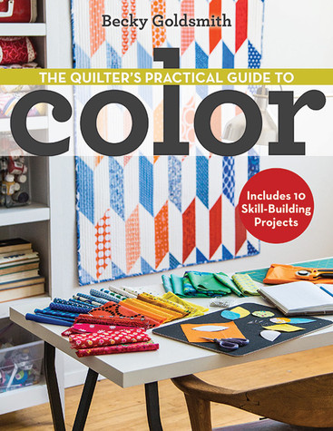 The Quilter's Practical Guide to Color: Includes 10 Skill-Building Projects by Becky Goldsmith #TheQuiltersPracticalGuidetoColor