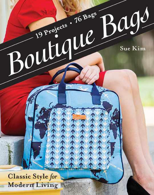 Boutique Bags: • Classic Style for Modern Living• 19 Projects • 76 Bags by Sue Kim #BoutiqueBags