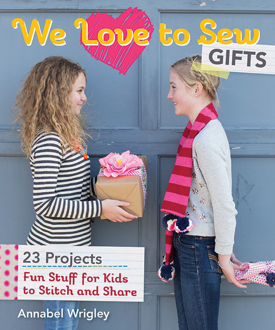 We Love to Sew Gifts: Fun Stuff for Kids to Stitch and Share