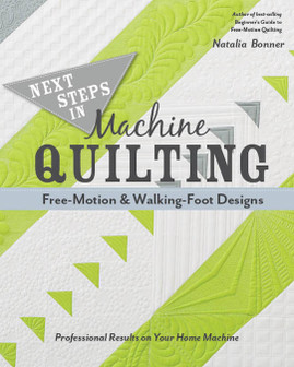 Next Steps in Machine Quilting—Free-Motion & Walking Foot Designs