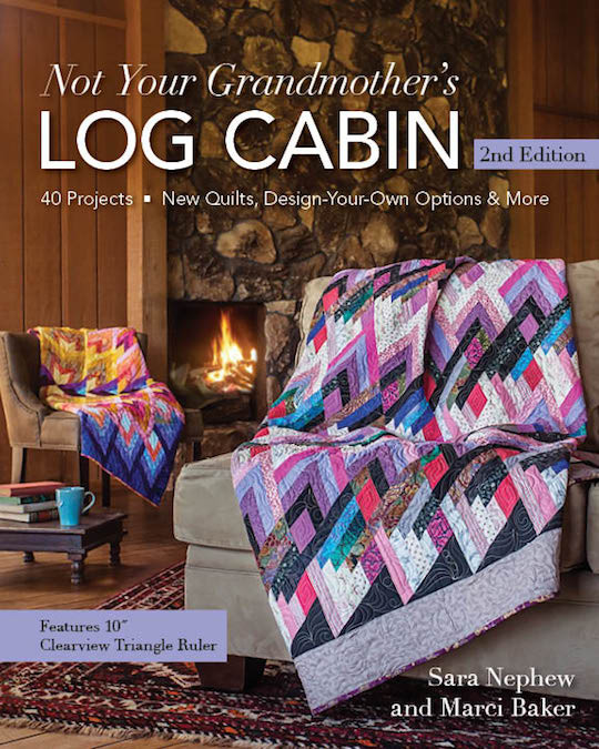 Not Your Grandmother's Log Cabin, 2nd Edition by Sara Nephew and Marci Baker