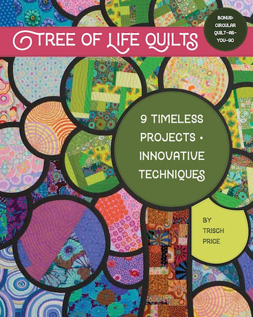 Tree of Life Quilts: 9 Timeless Projects • Innovative Techniques by Trisch Price