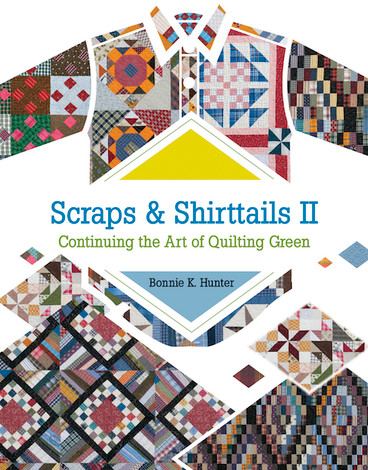 Scraps & Shirttails II: Continuing the Art of Quilting Green by Bonnie K. Hunter