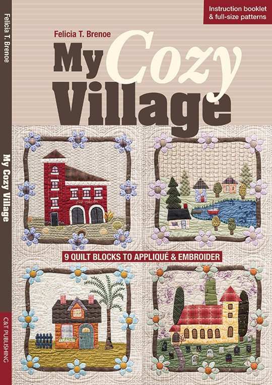 My Cozy Village 9 Quilt Blocks To Appliqu 233 Amp Embroider By