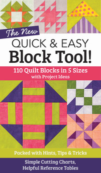 The NEW Quick & Easy Block Tool!: 110 Quilt Blocks in 5 Sizes with Project Ideas • Packed with Hints, Tips & Tricks • Simple Cutting Charts & Helpful Reference Tables
