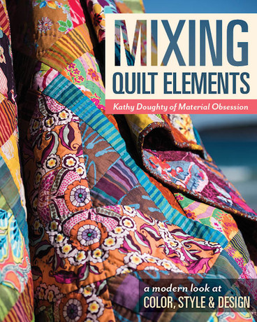 Mixing Quilt Elements: A Modern Look at Color, Style & Design by Kathy Doughty of Material Obsession