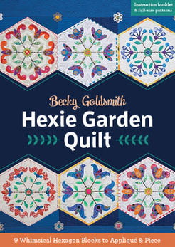 Hexie Garden Quilt: 9 Whimsical Hexagon Blocks to Applique & Piece by Becky Goldsmith of Piece O' Cake Designs