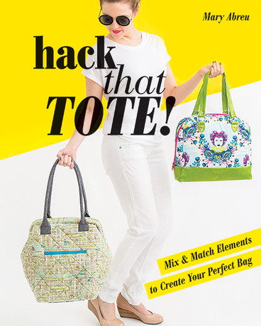 Hack That Tote!: Mix & Match Elements to Create Your Perfect Bag by Mary Abreu