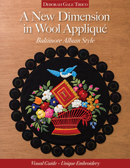 A New Dimension in Wool Applique - Baltimore Album Style: Visual Guide * Unique Embroidery by Deborah Gale Tirico