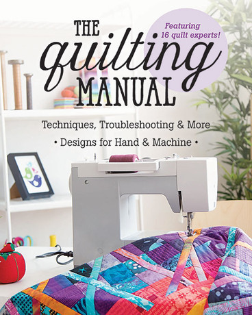 The Quilting Manual: Techniques, Troubleshooting & More * Designs for Hand & Machine from C&T Publishing