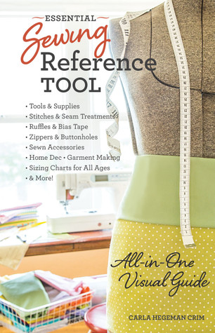 Essential Sewing Reference Tool: • All-in-One Visual Guide • Tools & Supplies • Stitches & Seam Treatments • Ruffles & Bias Tape • Zippers & Buttonholes • Sewn Accessories • Home Dec • Garment Making • Sizing Charts for All Ages • & More! by Carla Hegeman Crim #essentialsewingreferencetool