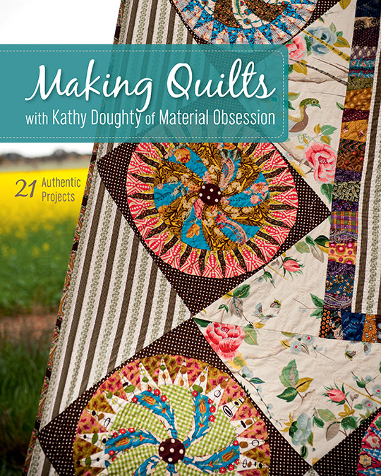 Making Quilts with Kathy Doughty of Material Obsession: 21 Authentic Projects by Kathy Doughty #MakingQuiltswithKathyDoughtyofMaterialObsession