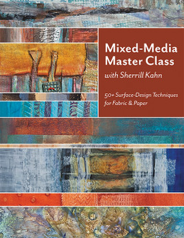 Mixed-Media Master Class with Sherrill Kahn: 50+ Surface-Design Techniques for Fabric & Paper by Sherrill Kahn