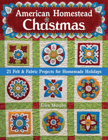 American Homestead Christmas: 21 Felt & Fabric Projects for Homemade Holidays by Ellen Murphy