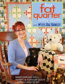 Fast, Fat Quarter Baby Quilts with M'Liss Rae Hawley Print-on-Demand Edition