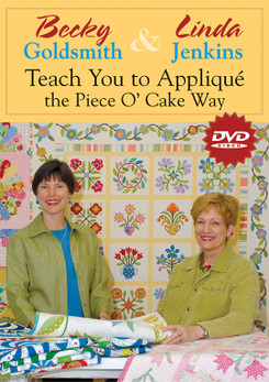 Becky Goldsmith & Linda Jenkins Teach You to Applique the Piece O' Cake Way DVD
