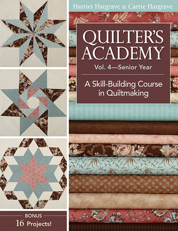 Quilter's Academy Vol. 4 - Senior Year: A Skill-Building Course in Quiltmaking by Harriet Hargrave & Carrie Hargrave