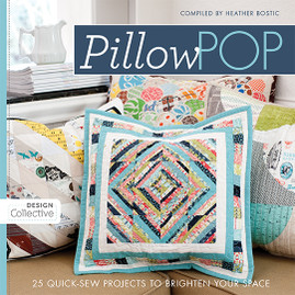 Pillow Pop: 25 Quick-Sew Projects to Brighten Your Space Compiled by Heather Bostic