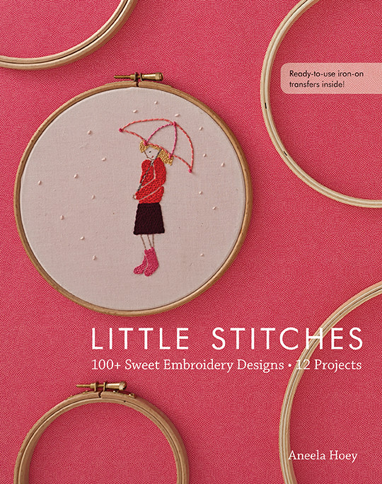 Little Stitches: 100+ Sweet Embroidery Designs • 12 Projects by Aneela Hoey