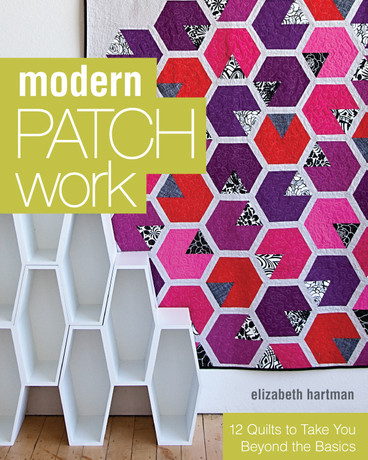 Modern Patchwork: 12 Quilts to Take You Beyond the Basics by Elizabeth Hartman