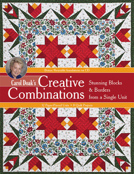 Carol Doak's Creative Combinations: • Stunning Blocks & Borders from a Single Unit • 32 Paper-Pieced Units • 8 Quilt Projects by Carol Doak