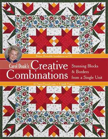 Carol Doak's Creative Combinations: • Stunning Blocks & Borders from a Single Unit• 32 Paper-Pieced Units• 8 Quilt Projects by Carol Doak