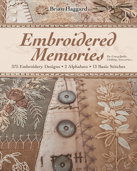 Embroidered Memories: • 375 Embroidery Designs • 2 Alphabets • 13 Basic Stitches • For Crazy Quilts, Clothing, Accessories... by Brian Haggard