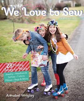 We Love to Sew: 28 Pretty Things to Make: Jewelry, Headbands, Softies, T-shirts, Pillows, Bags & More by Annabel Wrigley
