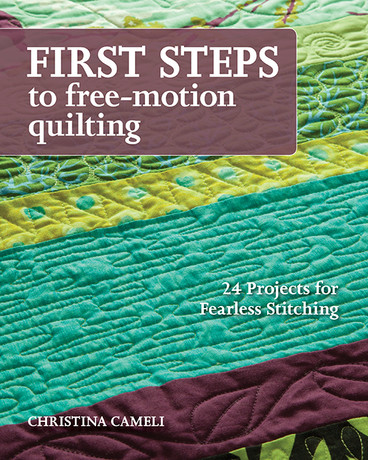 First Steps to Free-Motion Quilting: 24 Projects for Fearless Stitching by Christina Cameli #FirstStepstoFreeMotionQuilting