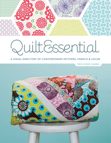QuiltEssential: A Visual Directory of Contemporary Patterns, Fabrics & Colors by Erin Burke Harris #QuiltEssential