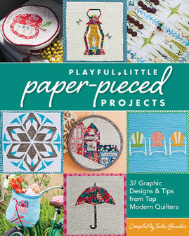 Playful Little Paper-Pieced Projects: 37 Graphic Designs & Tips from Top Modern Quilters Compiled by Tacha Bruecher #PlayfulLittlePaperPiecedProjects