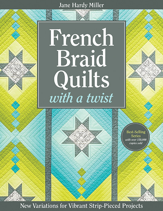 French Braid Quilts With A Twist New Variations For Vibrant Strip