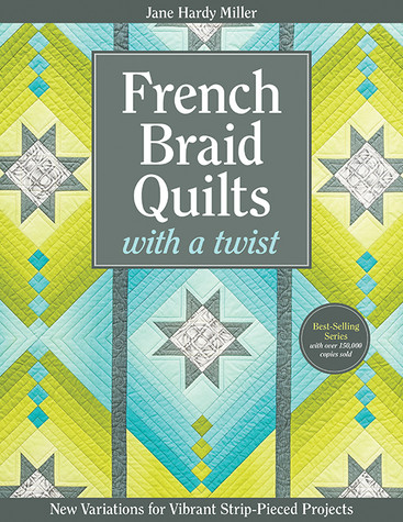 French Braid Quilts with a Twist: New Variations for Vibrant Strip-Pieced Projects by Jane Hardy Miller #FrenchBraidQuilts