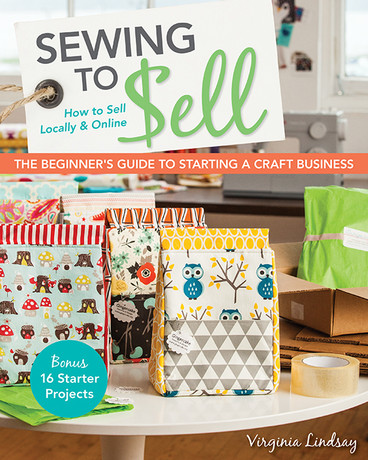 Sewing to Sell - The Beginner's Guide to Starting a Craft Business by Virginia Lindsay #SewingtoSell #ctpublishing #stashbooks #craftbusiness #sewingtosell #makemoneysewing #workfromhome