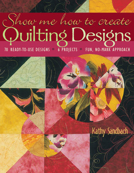 Show Me How to Create Quilting Designs Print-on-Demand Edition