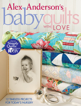 Alex Anderson's Baby Quilts with Love Print-on-Demand Edition