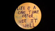 """Life is a one time offer.. 